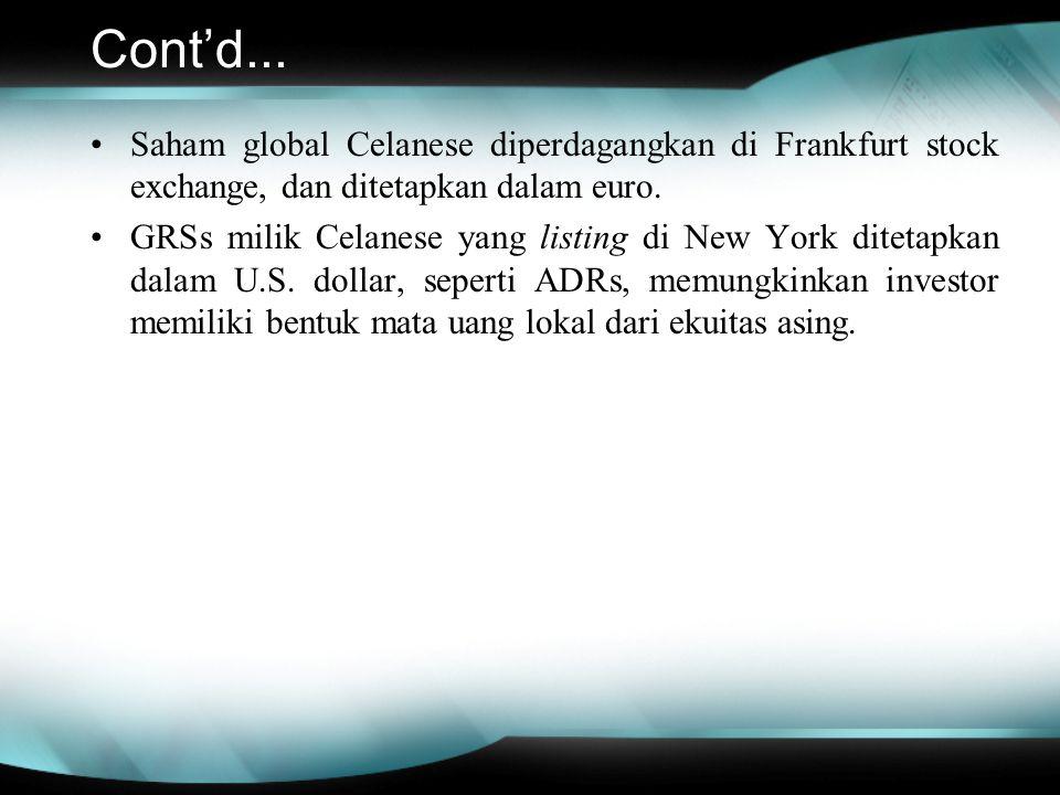 Cont'd... Saham global Celanese diperdagangkan di Frankfurt stock exchange, dan ditetapkan dalam euro.