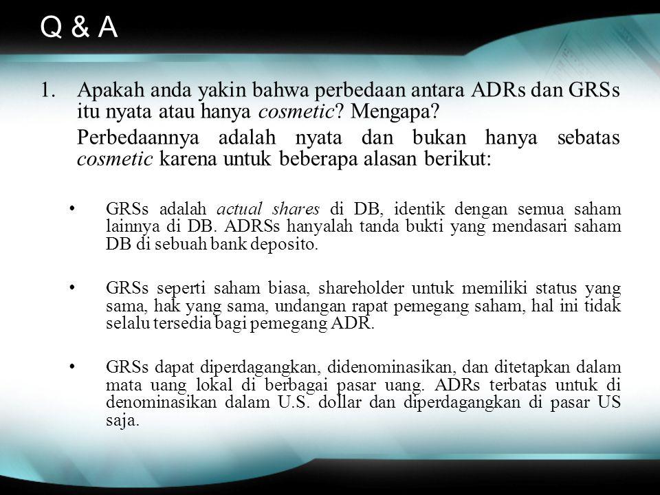 Q & A Apakah anda yakin bahwa perbedaan antara ADRs dan GRSs itu nyata atau hanya cosmetic Mengapa