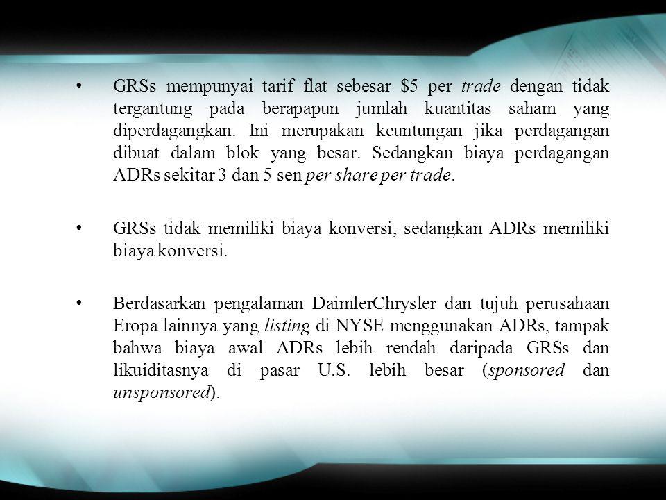 GRSs mempunyai tarif flat sebesar $5 per trade dengan tidak tergantung pada berapapun jumlah kuantitas saham yang diperdagangkan. Ini merupakan keuntungan jika perdagangan dibuat dalam blok yang besar. Sedangkan biaya perdagangan ADRs sekitar 3 dan 5 sen per share per trade.