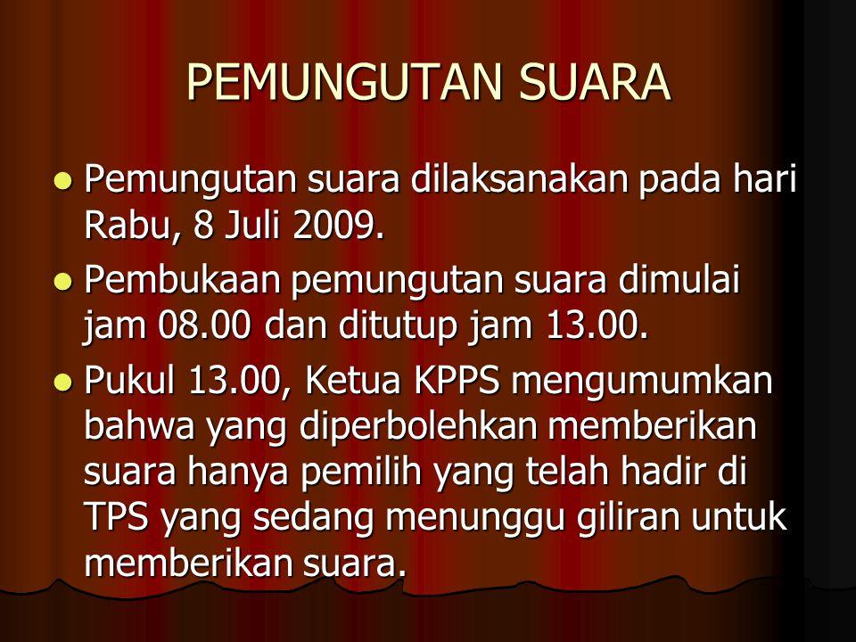 PEMUNGUTAN SUARA Pemungutan suara dilaksanakan pada hari Rabu, 8 Juli 2009. Pembukaan pemungutan suara dimulai jam 08.00 dan ditutup jam 13.00.