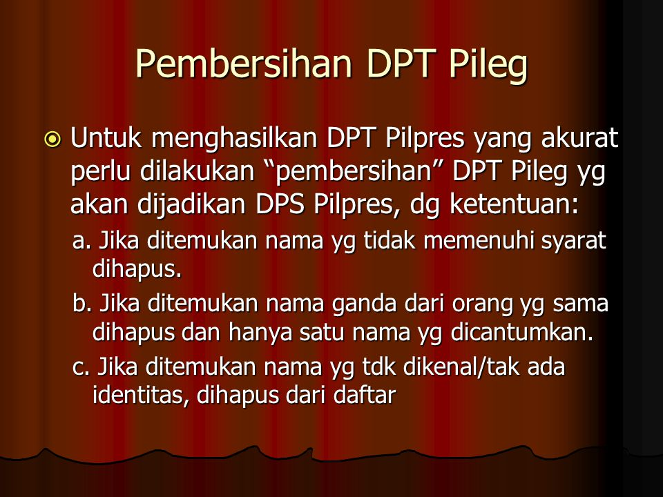 Pembersihan DPT Pileg Untuk menghasilkan DPT Pilpres yang akurat perlu dilakukan pembersihan DPT Pileg yg akan dijadikan DPS Pilpres, dg ketentuan: