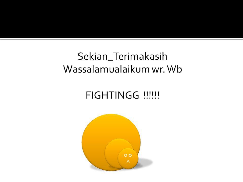 Sekian_Terimakasih Wassalamualaikum wr. Wb FIGHTINGG !!!!!!