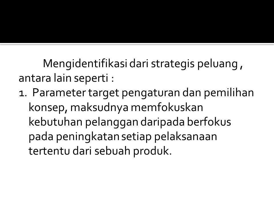 Mengidentifikasi dari strategis peluang , antara lain seperti : 1