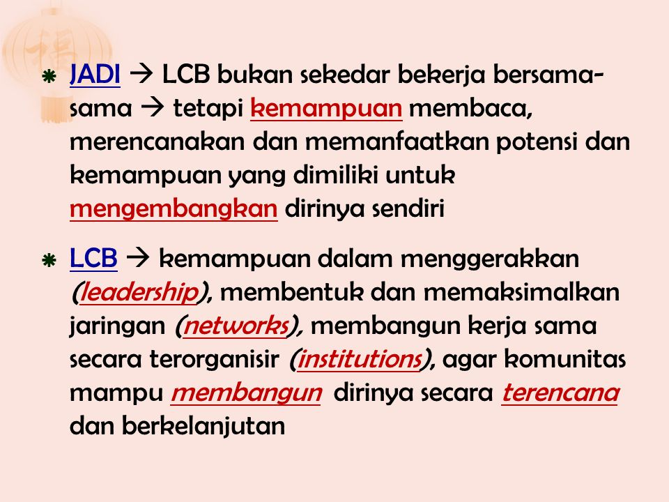 JADI  LCB bukan sekedar bekerja bersama- sama  tetapi kemampuan membaca, merencanakan dan memanfaatkan potensi dan kemampuan yang dimiliki untuk mengembangkan dirinya sendiri