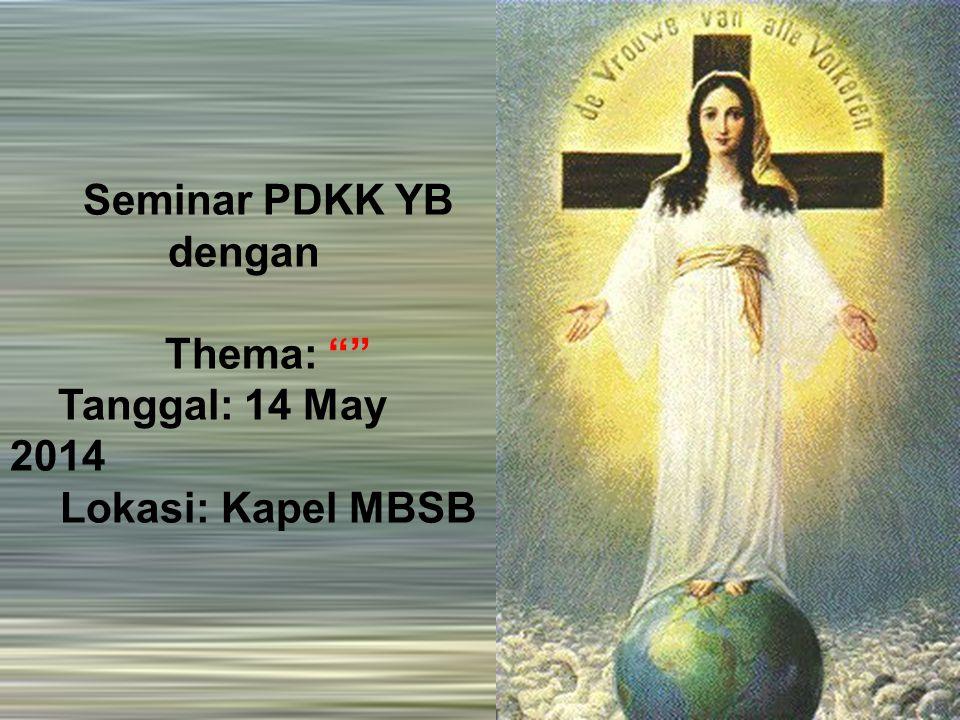 Seminar PDKK YB dengan Thema: Tanggal: 14 May 2014 Lokasi: Kapel MBSB