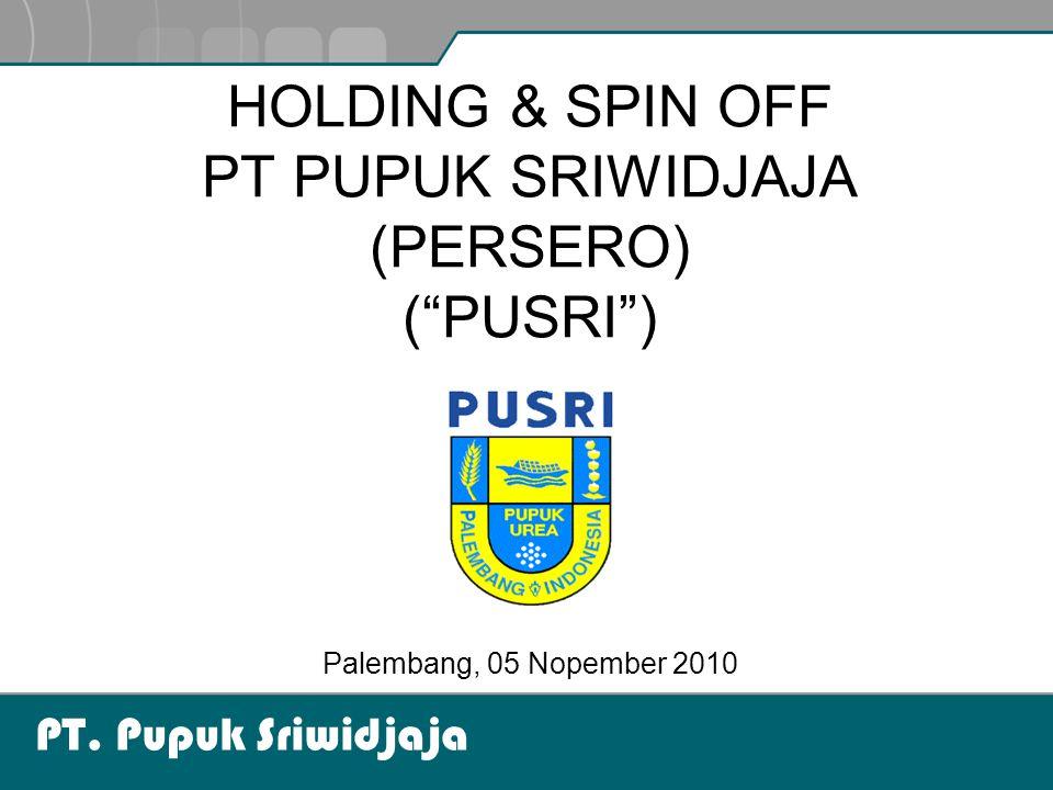 HOLDING & SPIN OFF PT PUPUK SRIWIDJAJA (PERSERO) ( PUSRI )