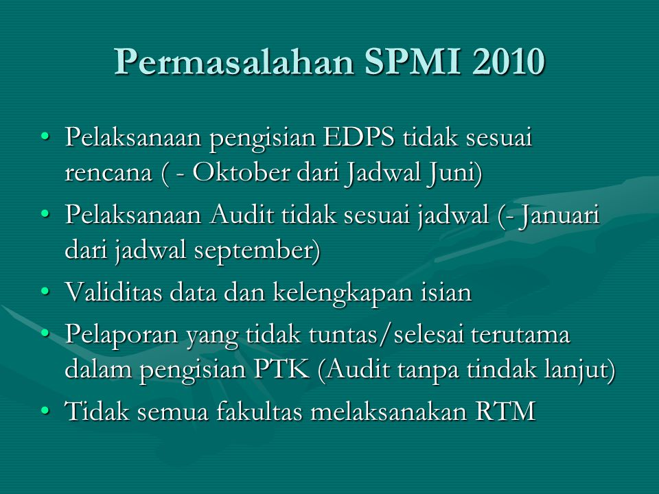 Permasalahan SPMI 2010 Pelaksanaan pengisian EDPS tidak sesuai rencana ( - Oktober dari Jadwal Juni)