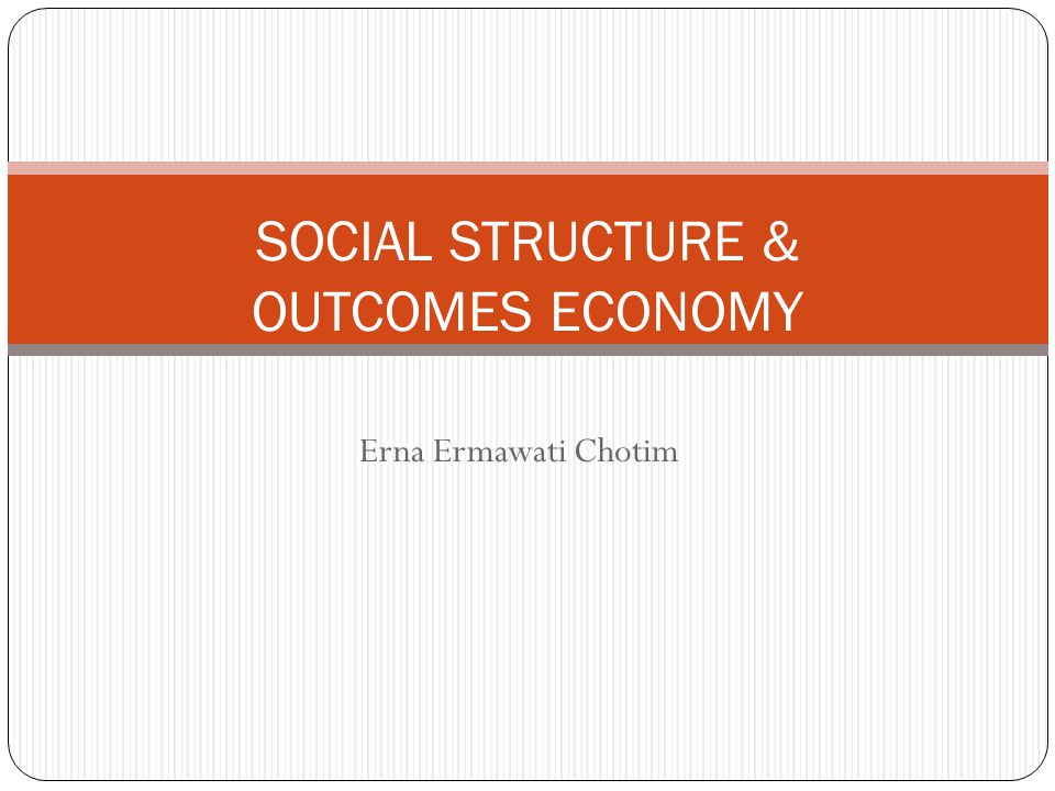 SOCIAL STRUCTURE & OUTCOMES ECONOMY