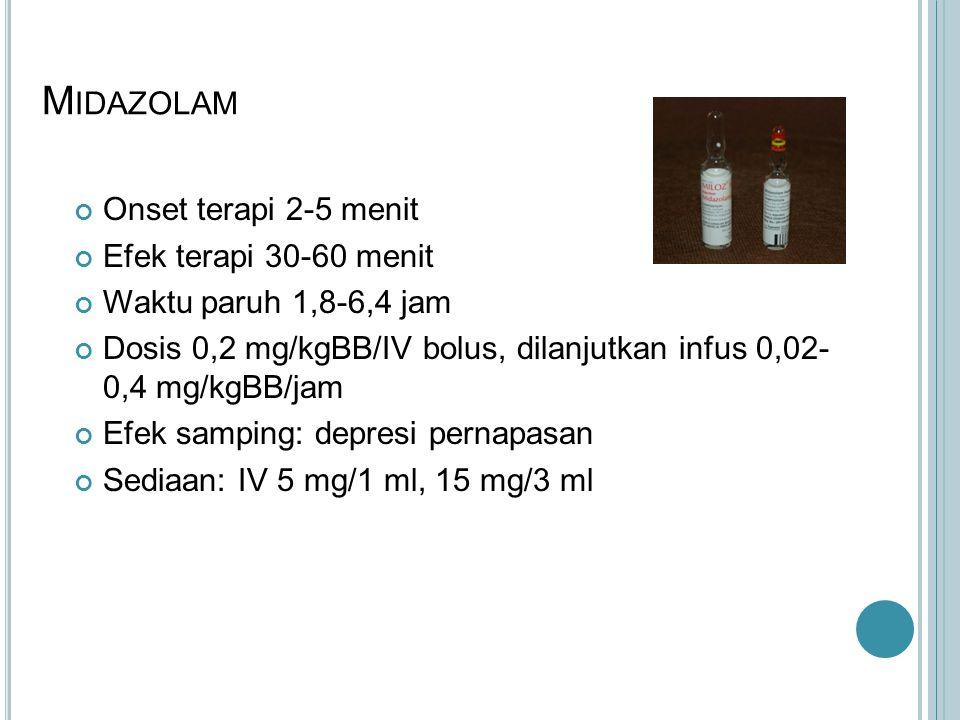 Midazolam Onset terapi 2-5 menit Efek terapi 30-60 menit