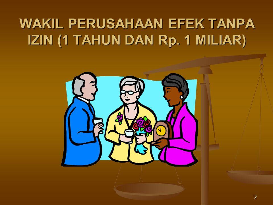 WAKIL PERUSAHAAN EFEK TANPA IZIN (1 TAHUN DAN Rp. 1 MILIAR)