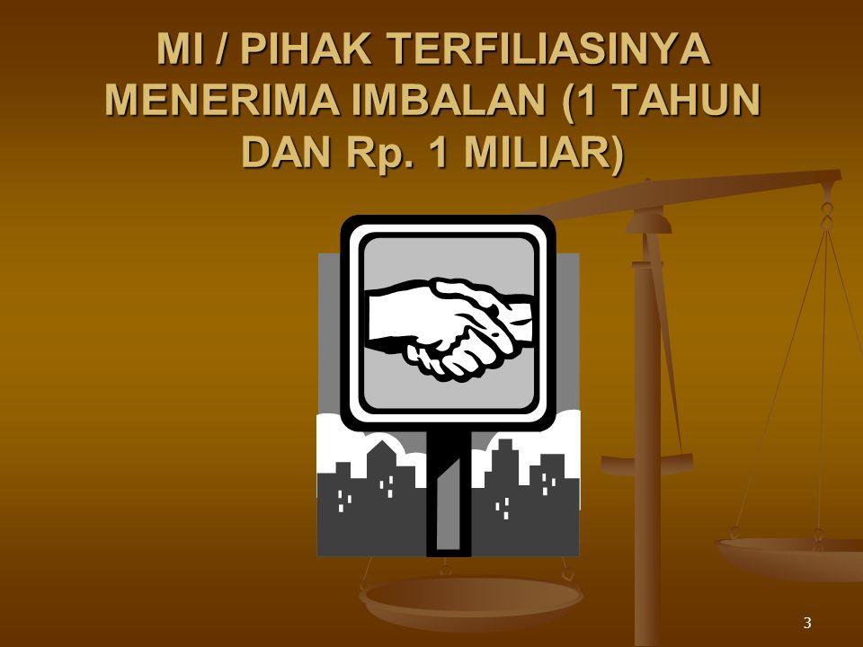 MI / PIHAK TERFILIASINYA MENERIMA IMBALAN (1 TAHUN DAN Rp. 1 MILIAR)