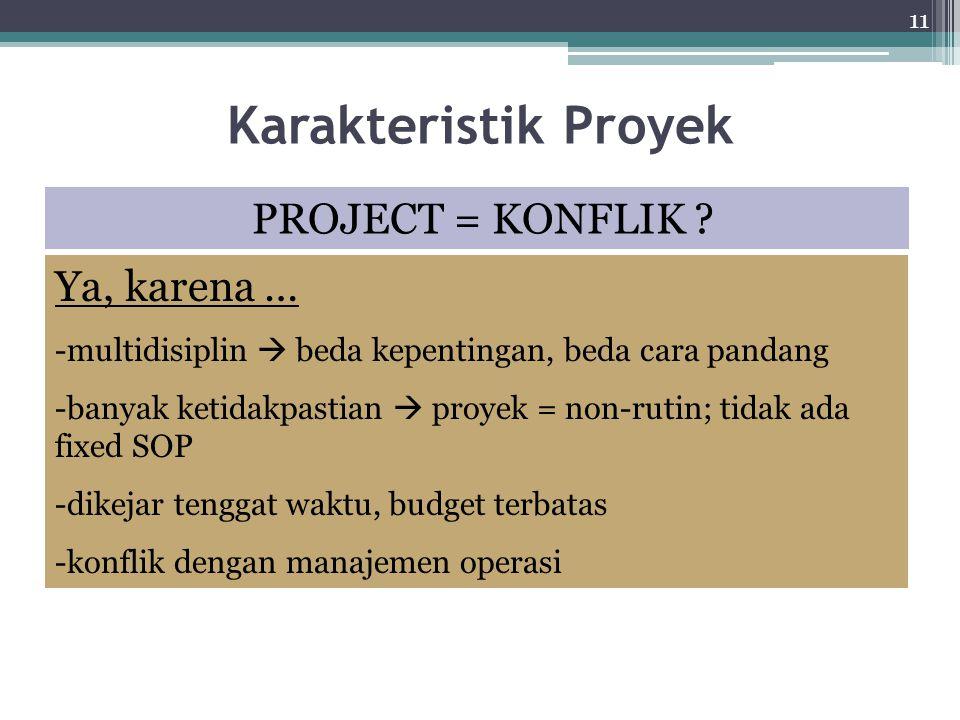 Karakteristik Proyek PROJECT = KONFLIK Ya, karena …