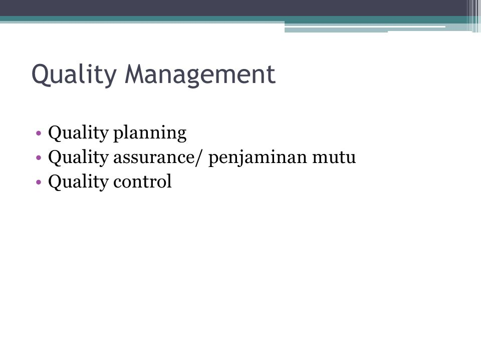 Quality Management Quality planning Quality assurance/ penjaminan mutu