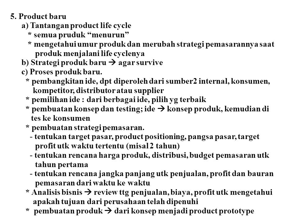 5. Product baru a) Tantangan product life cycle. * semua pruduk menurun * mengetahui umur produk dan merubah strategi pemasarannya saat.