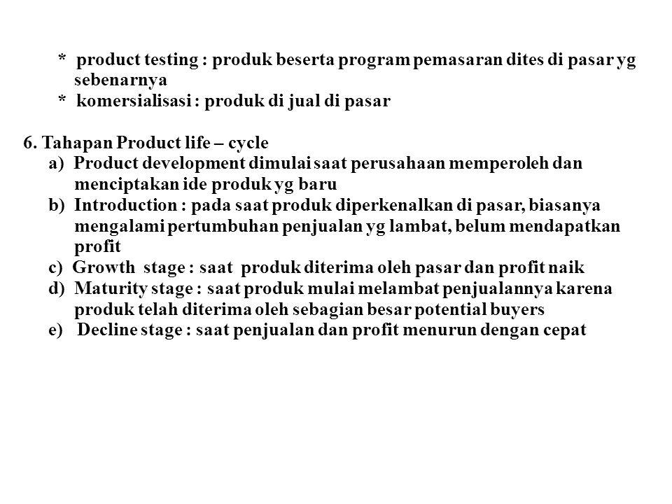 * product testing : produk beserta program pemasaran dites di pasar yg