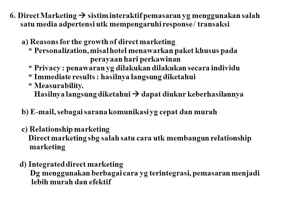 6. Direct Marketing  sistim interaktif pemasaran yg menggunakan salah satu media adpertensi utk mempengaruhi response / transaksi