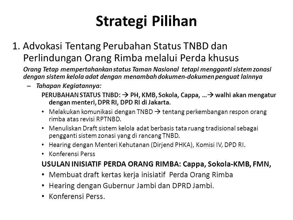 Strategi Pilihan 1. Advokasi Tentang Perubahan Status TNBD dan Perlindungan Orang Rimba melalui Perda khusus.