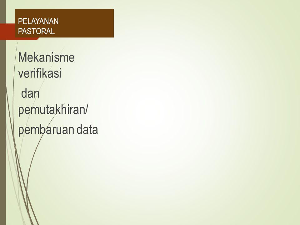 Mekanisme verifikasi dan pemutakhiran/ pembaruan data