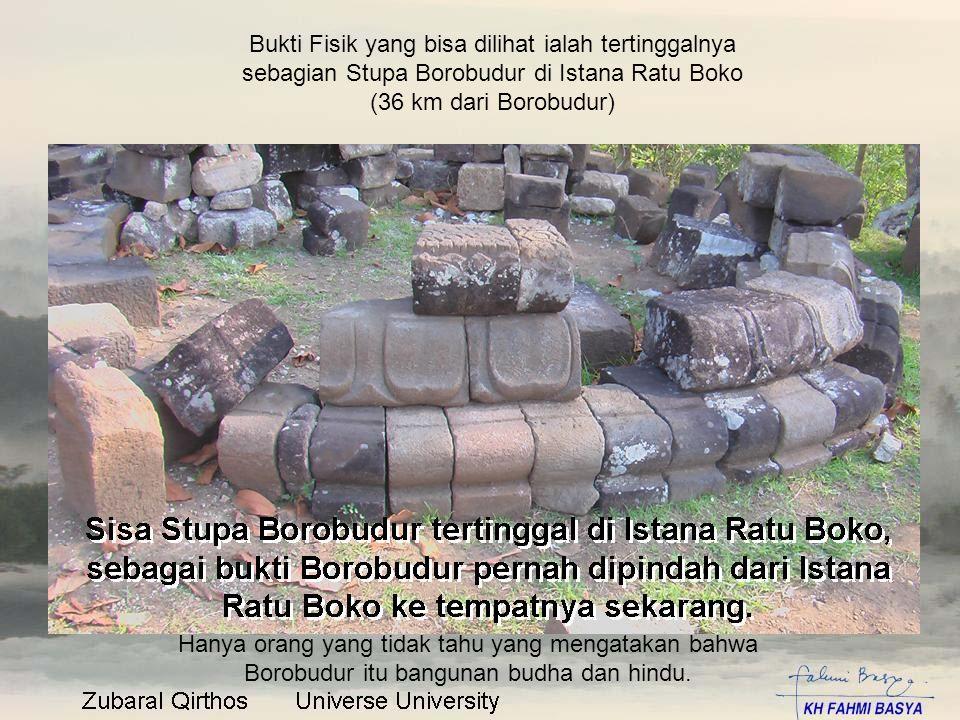 Bukti Fisik yang bisa dilihat ialah tertinggalnya sebagian Stupa Borobudur di Istana Ratu Boko (36 km dari Borobudur)