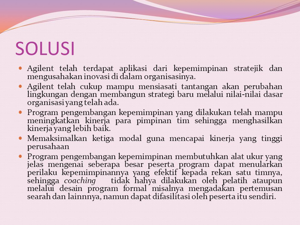 SOLUSI Agilent telah terdapat aplikasi dari kepemimpinan stratejik dan mengusahakan inovasi di dalam organisasinya.