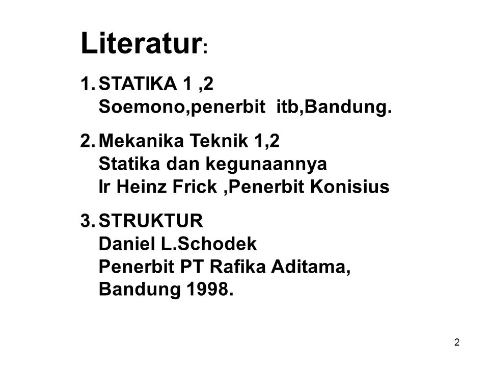 Literatur: STATIKA 1 ,2 Soemono,penerbit itb,Bandung.