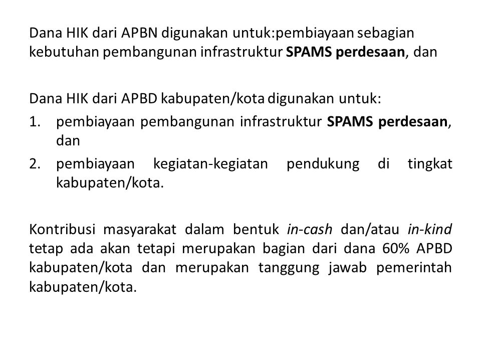 Dana HIK dari APBN digunakan untuk:pembiayaan sebagian kebutuhan pembangunan infrastruktur SPAMS perdesaan, dan