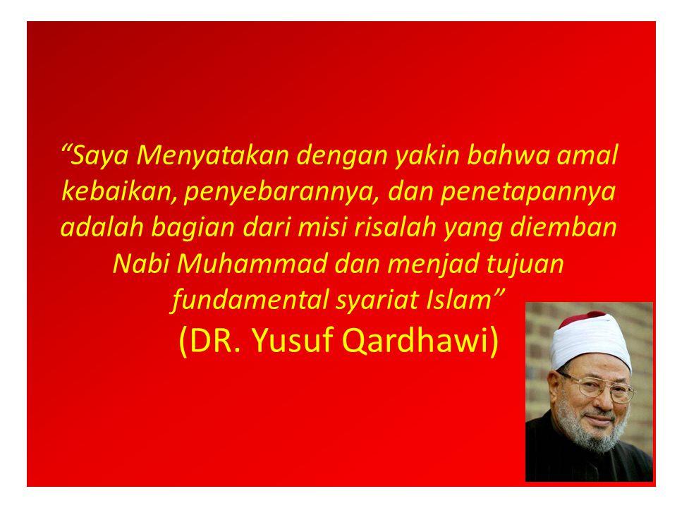 Saya Menyatakan dengan yakin bahwa amal kebaikan, penyebarannya, dan penetapannya adalah bagian dari misi risalah yang diemban Nabi Muhammad dan menjad tujuan fundamental syariat Islam (DR.