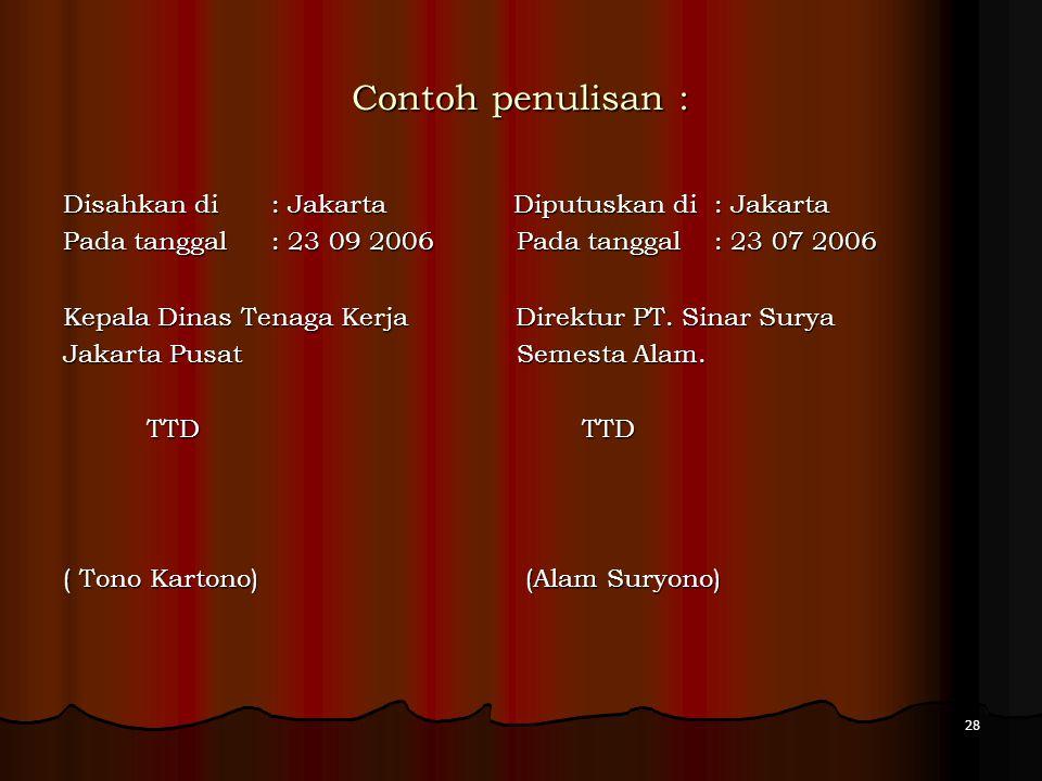 Contoh penulisan : Disahkan di : Jakarta Diputuskan di : Jakarta