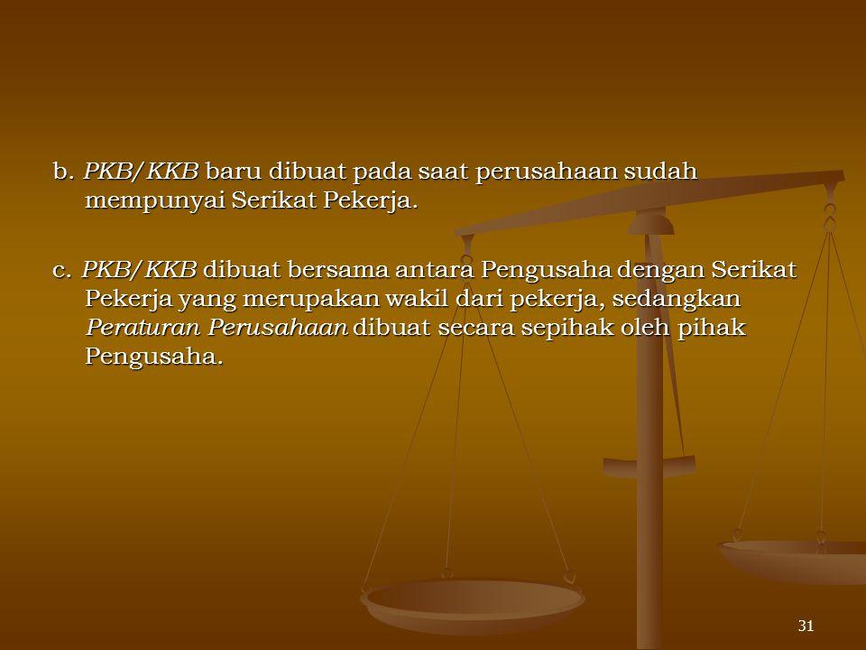 b. PKB/KKB baru dibuat pada saat perusahaan sudah mempunyai Serikat Pekerja.
