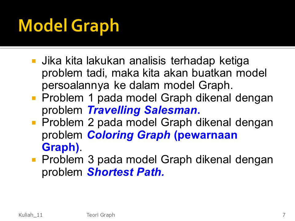 Model Graph Jika kita lakukan analisis terhadap ketiga problem tadi, maka kita akan buatkan model persoalannya ke dalam model Graph.
