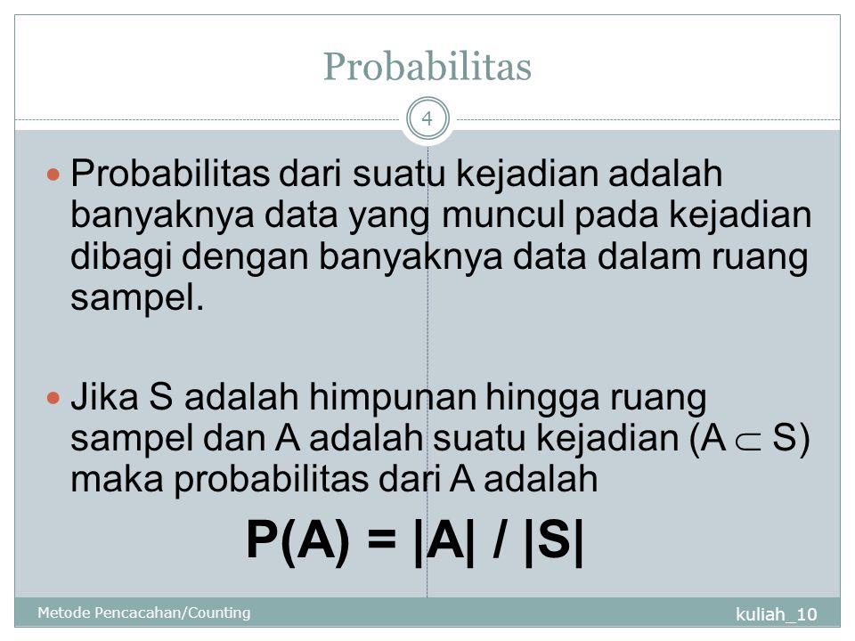 Probabilitas Probabilitas dari suatu kejadian adalah banyaknya data yang muncul pada kejadian dibagi dengan banyaknya data dalam ruang sampel.