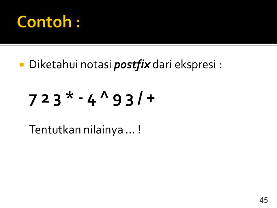 Contoh : Diketahui notasi postfix dari ekspresi :