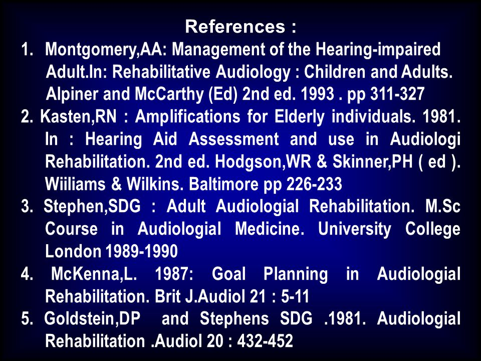 References : Montgomery,AA: Management of the Hearing-impaired. Adult.In: Rehabilitative Audiology : Children and Adults.