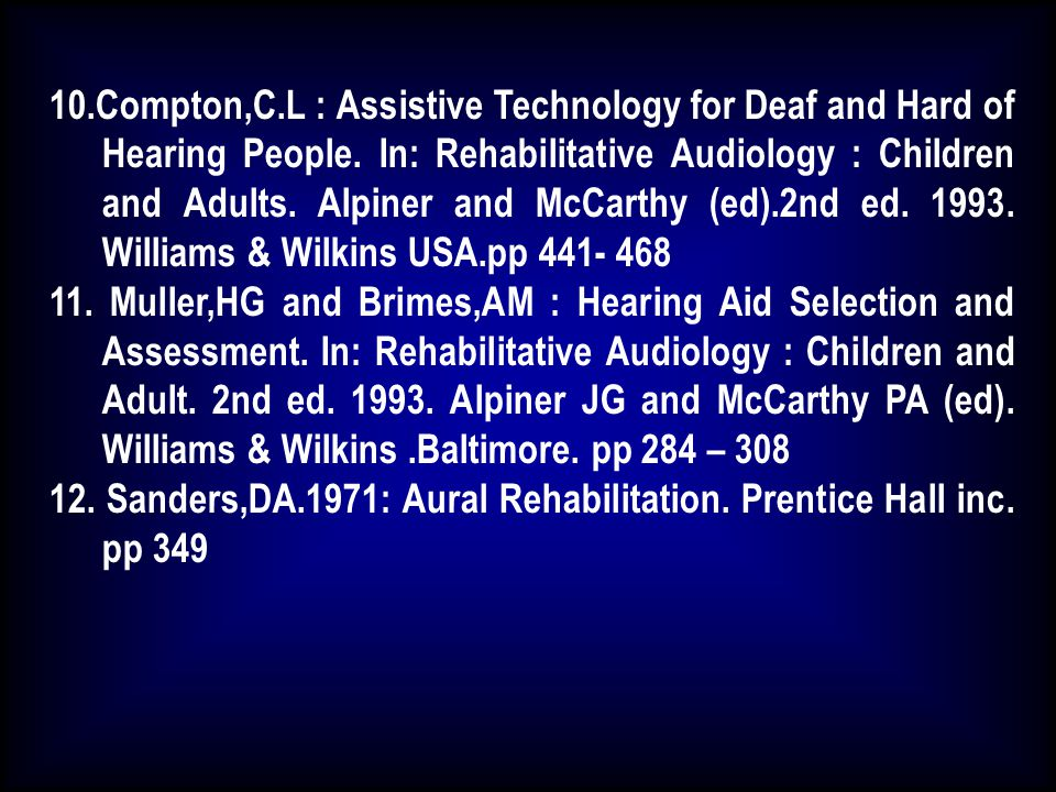 10.Compton,C.L : Assistive Technology for Deaf and Hard of Hearing People. In: Rehabilitative Audiology : Children and Adults. Alpiner and McCarthy (ed).2nd ed. 1993. Williams & Wilkins USA.pp 441- 468