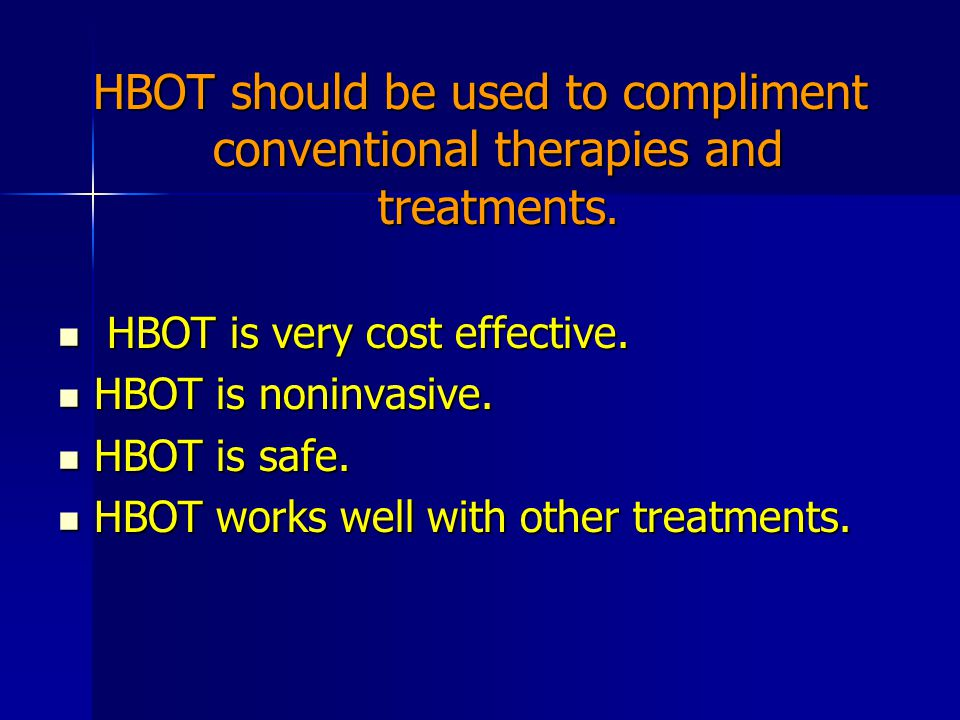 HBOT should be used to compliment conventional therapies and treatments.