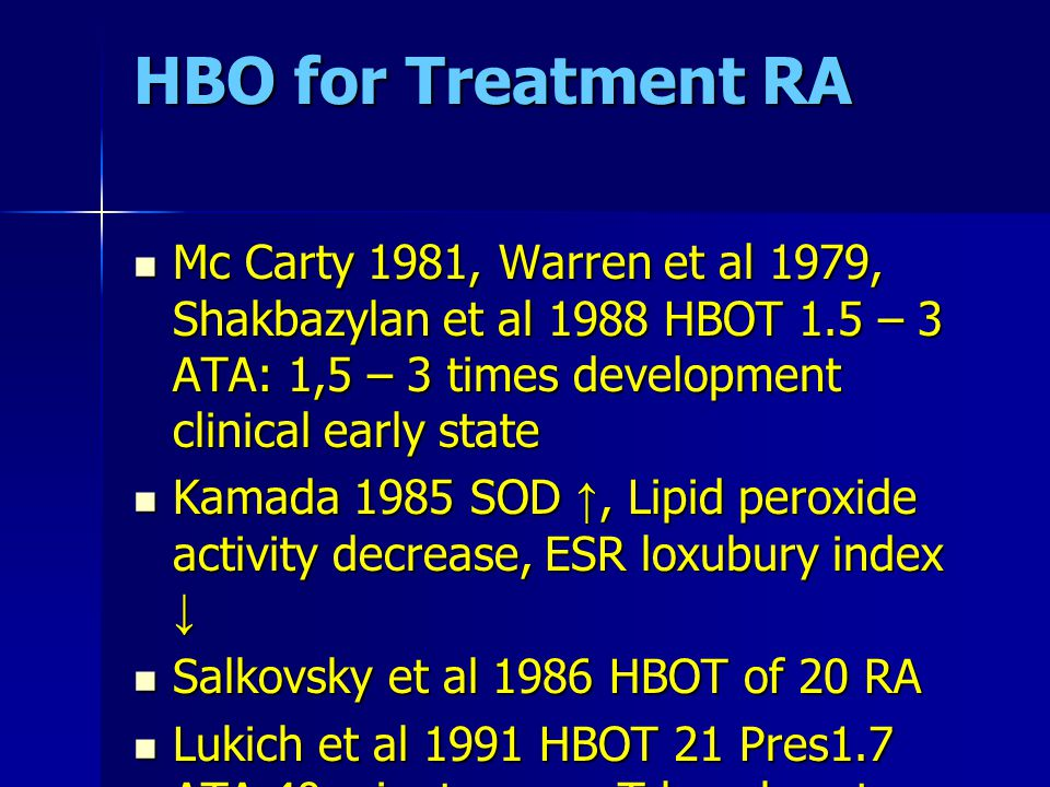 HBO for Treatment RA Mc Carty 1981, Warren et al 1979, Shakbazylan et al 1988 HBOT 1.5 – 3 ATA: 1,5 – 3 times development clinical early state.