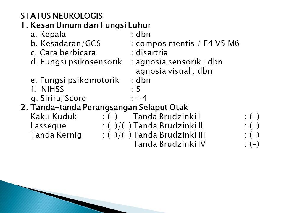 STATUS NEUROLOGIS 1. Kesan Umum dan Fungsi Luhur a. Kepala : dbn b