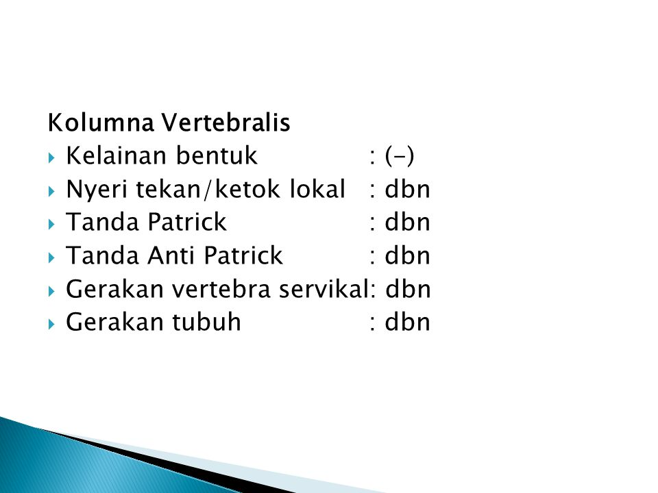 Kolumna Vertebralis Kelainan bentuk : (-) Nyeri tekan/ketok lokal : dbn. Tanda Patrick : dbn. Tanda Anti Patrick : dbn.