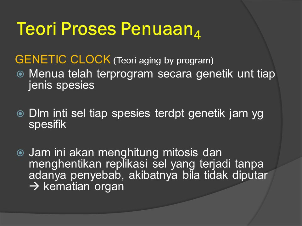 Teori Proses Penuaan4 GENETIC CLOCK (Teori aging by program)