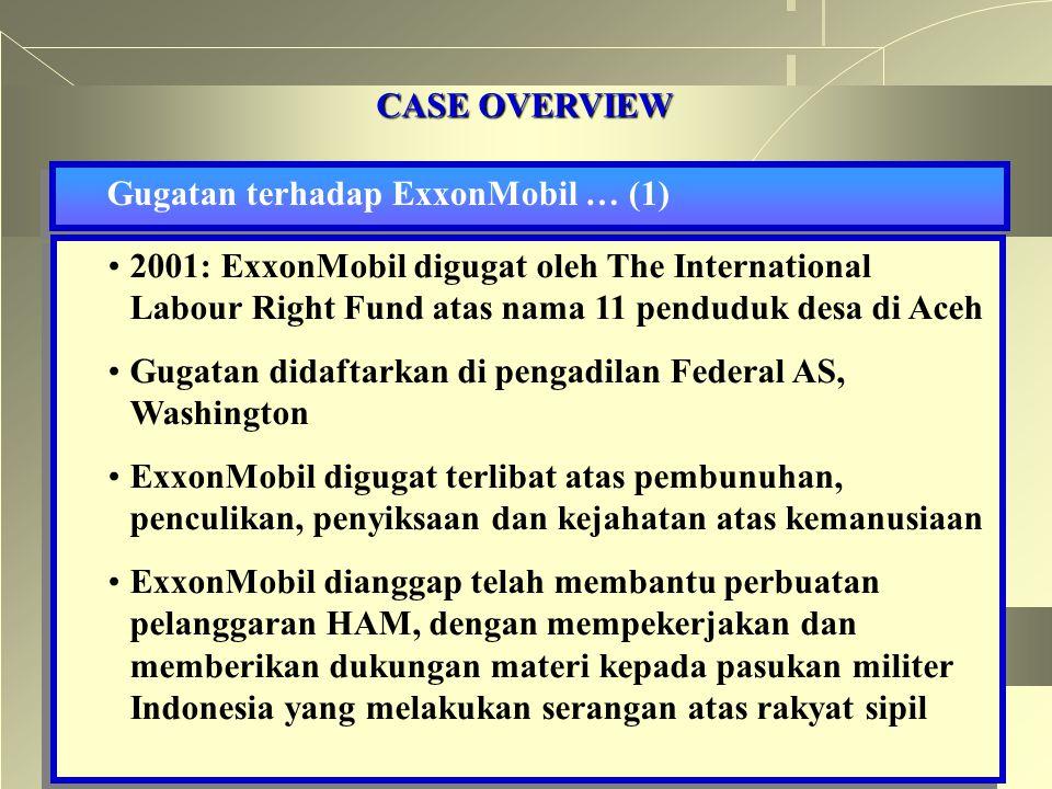 CASE OVERVIEW Gugatan terhadap ExxonMobil … (1) 2001: ExxonMobil digugat oleh The International Labour Right Fund atas nama 11 penduduk desa di Aceh.