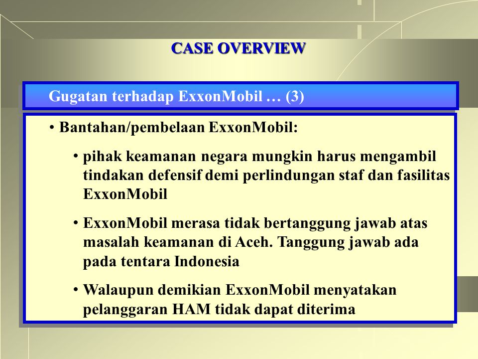 CASE OVERVIEW Gugatan terhadap ExxonMobil … (3) Bantahan/pembelaan ExxonMobil: