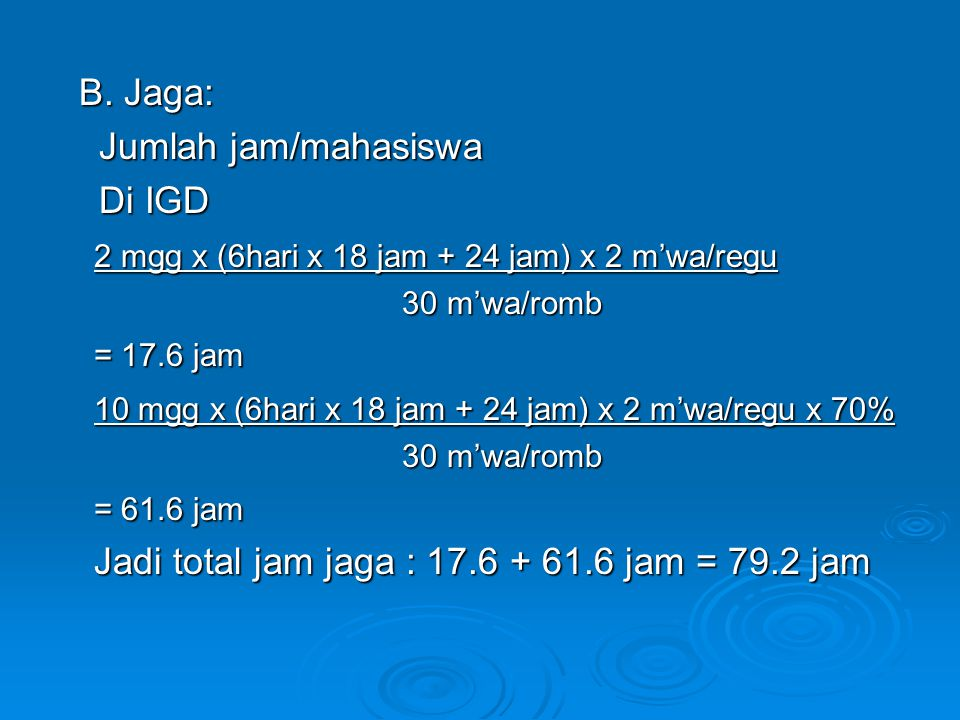 2 mgg x (6hari x 18 jam + 24 jam) x 2 m'wa/regu = 17.6 jam