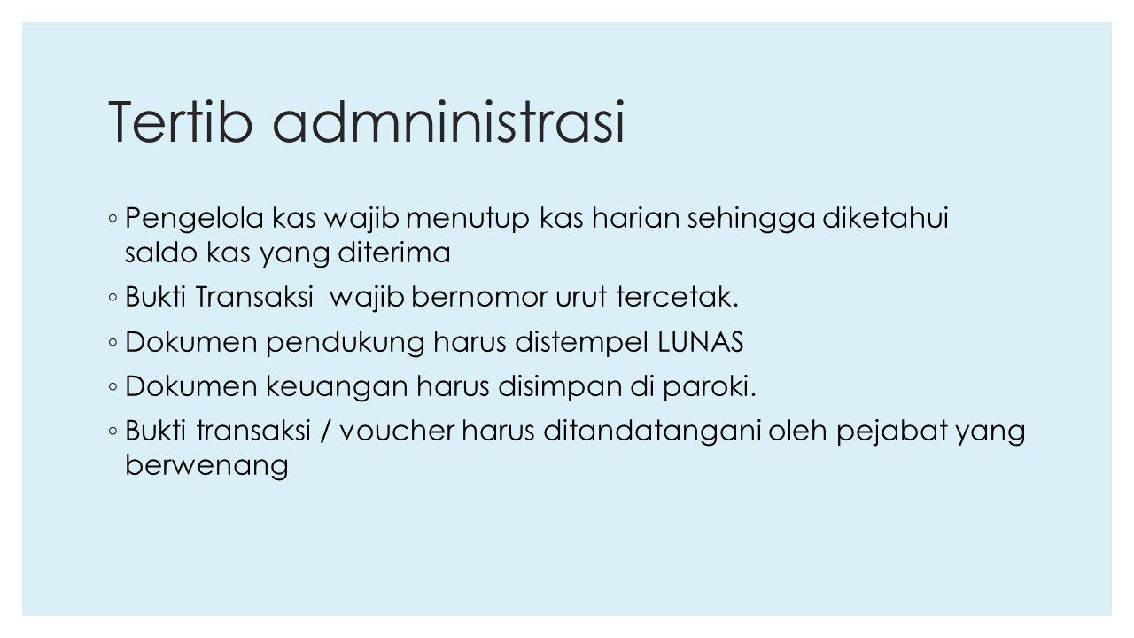 Tertib admninistrasi Pengelola kas wajib menutup kas harian sehingga diketahui saldo kas yang diterima.