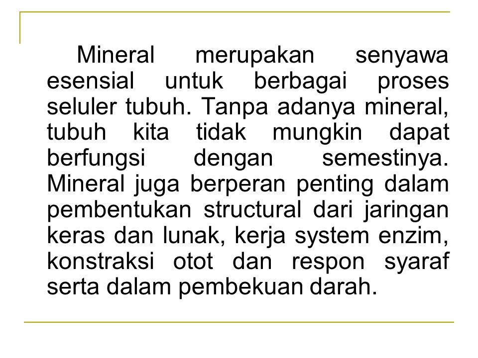 Mineral merupakan senyawa esensial untuk berbagai proses seluler tubuh