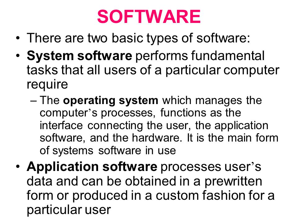 SOFTWARE There are two basic types of software: