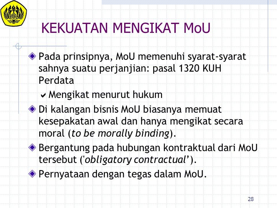 KEKUATAN MENGIKAT MoU Pada prinsipnya, MoU memenuhi syarat-syarat sahnya suatu perjanjian: pasal 1320 KUH Perdata.