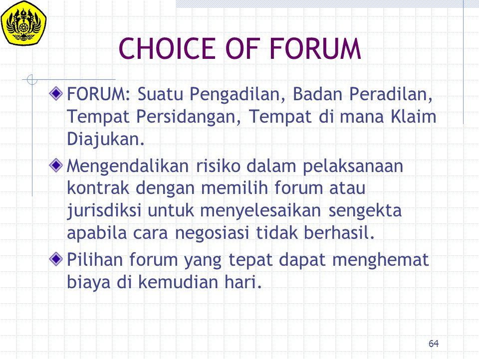 CHOICE OF FORUM FORUM: Suatu Pengadilan, Badan Peradilan, Tempat Persidangan, Tempat di mana Klaim Diajukan.