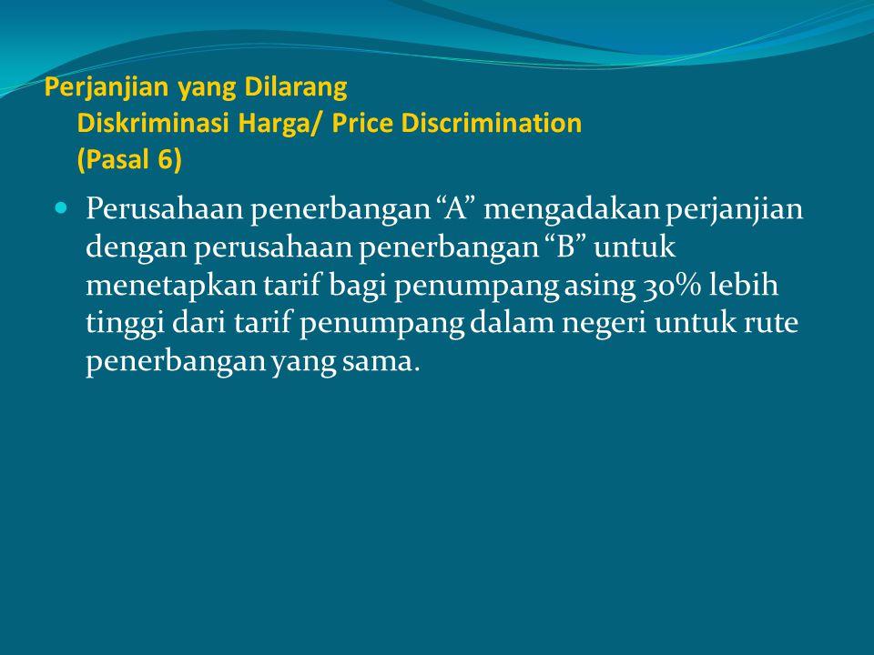 Perjanjian yang Dilarang Diskriminasi Harga/ Price Discrimination (Pasal 6)