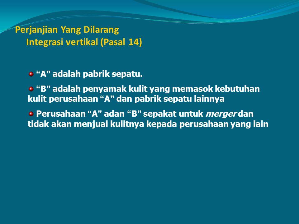 Perjanjian Yang Dilarang Integrasi vertikal (Pasal 14)