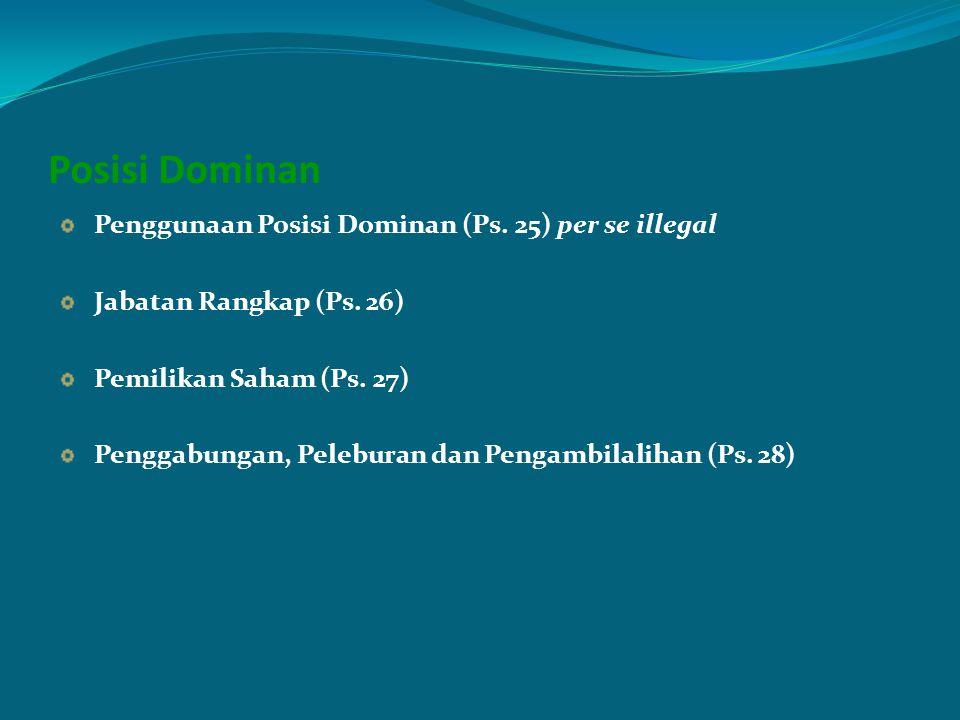Posisi Dominan Penggunaan Posisi Dominan (Ps. 25) per se illegal